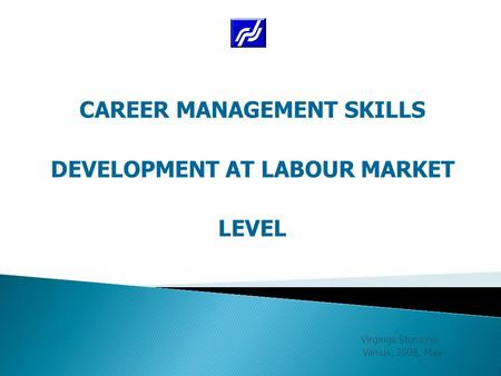 Virginija Stoniene Vilnius, 2009, May CAREER MANAGEMENT SKILLS DEVELOPMENT AT LABOUR MARKET LEVEL.