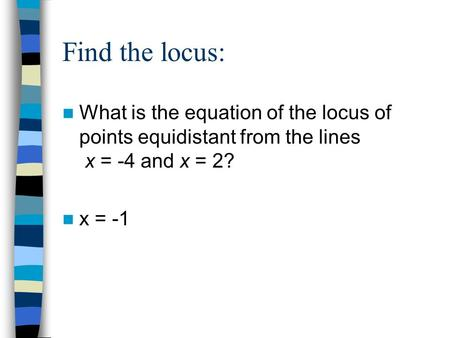 Find the locus: What is the equation of the locus of points equidistant from the lines x = -4 and x = 2? x = -1.