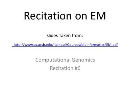 Recitation on EM slides taken from: