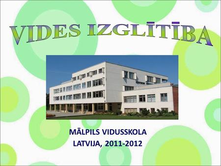 MĀLPILS VIDUSSKOLA LATVIJA, 2011-2012. Environment education in Malpils Secondary School, Latvia 2011-2012.