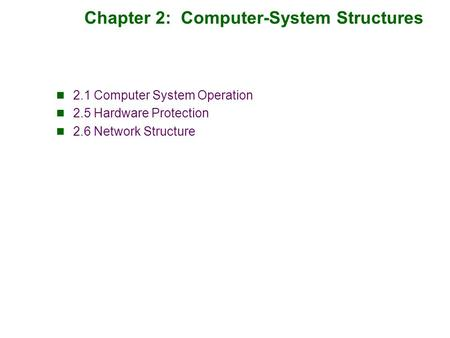 Chapter 2: Computer-System Structures 2.1 Computer System Operation 2.5 Hardware Protection 2.6 Network Structure.