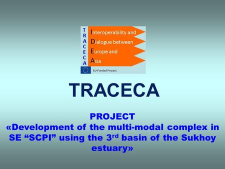 "TRACECA PROJECT «Development of the multi-modal complex in SE ""SCPI"" using the 3 rd basin of the Sukhoy estuary»"