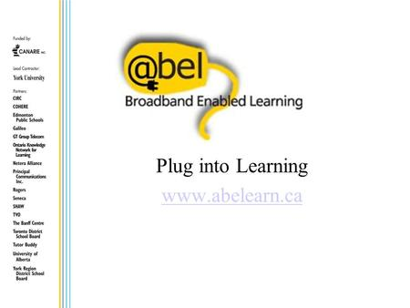 Plug into Learning www.abelearn.ca. ABEL Vision Improving Student success through: Collaborative learning online (teachers, faculty, pre-service teachers.