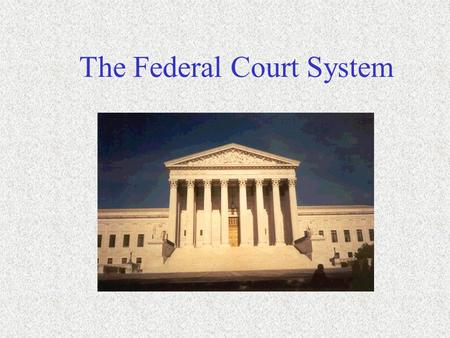 "The Federal Court System. Background Information Article III, Section 1 : ""The Judicial Power of the U.S. shall be vested in one Supreme Court and in."