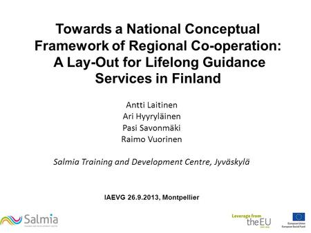 Towards a National Conceptual Framework of Regional Co-operation: A Lay-Out for Lifelong Guidance Services in Finland Antti Laitinen Ari Hyyryläinen Pasi.