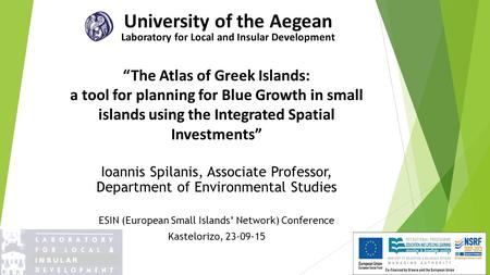 """The Atlas of Greek Islands: a tool for planning for Blue Growth in small islands using the Integrated Spatial Investments"" Ioannis Spilanis, Associate."