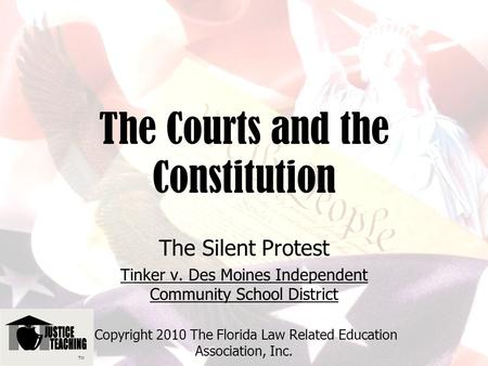 The Courts and the Constitution The Silent Protest Tinker v. Des Moines Independent Community School District Copyright 2010 The Florida Law Related Education.