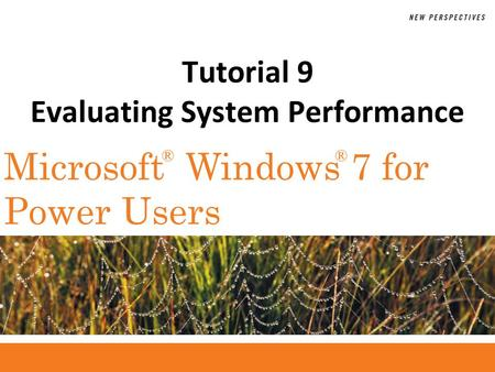 ®® Microsoft Windows 7 for Power Users Tutorial 9 Evaluating System Performance.