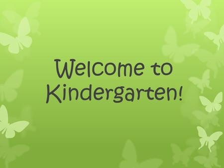 "Welcome to Kindergarten!. ""I never teach my pupils, I only try to provide conditions in which they can learn."" –Albert Einstein."