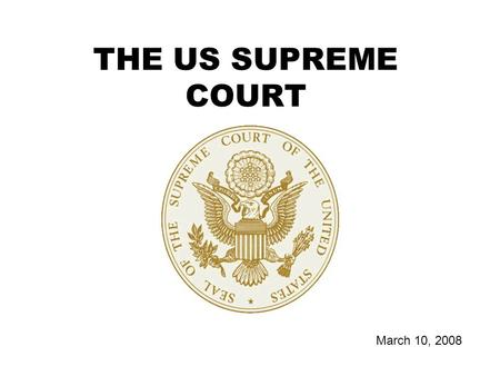THE US SUPREME COURT March 10, 2008. ORIGINAL v APPELLATE (1.) A COURTS AUTHORITY TO HEAR AND RULE ON A CASE FIRST (2.) A COURT THAT HEARS A CASE AFTER.