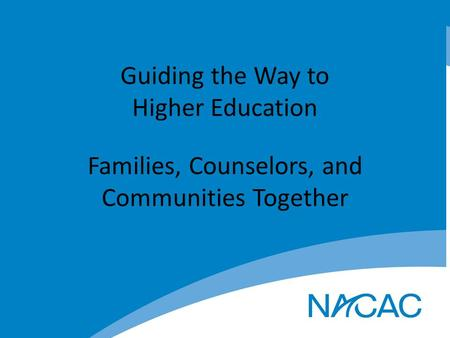 Guiding the Way to Higher Education Families, Counselors, and Communities Together.