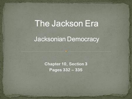 Chapter 10, Section 3 Pages 332 – 335. President Andrew Jackson had become famous as an American Indian fighter. He had no sympathy with Native Americans'