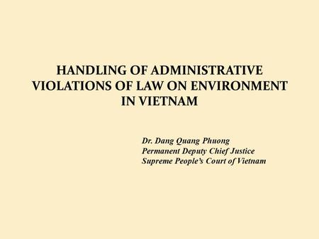 HANDLING OF ADMINISTRATIVE VIOLATIONS OF LAW ON ENVIRONMENT IN VIETNAM