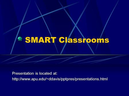 SMART Classrooms Presentation is located at: