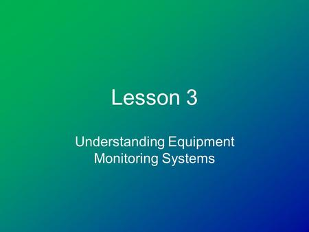 Lesson 3 Understanding Equipment Monitoring Systems.