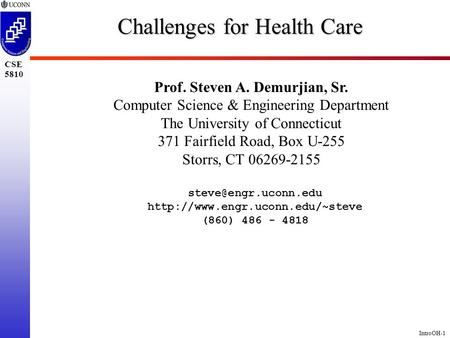 IntroOH-1 CSE 5810 Challenges for Health Care Prof. Steven A. Demurjian, Sr. Computer Science & Engineering Department The University of Connecticut 371.
