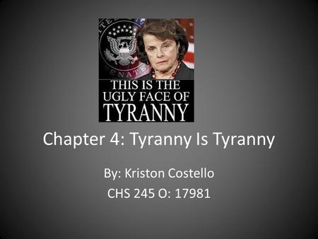 Chapter 4: Tyranny Is Tyranny By: Kriston Costello CHS 245 O: 17981.