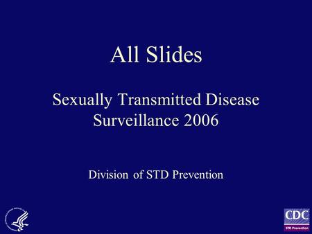 All Slides Sexually Transmitted Disease Surveillance 2006 Division of STD Prevention.