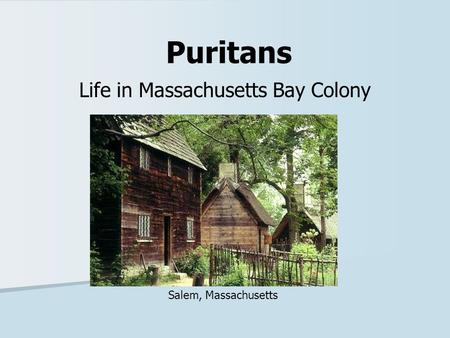 Puritans Life in Massachusetts Bay Colony Salem, Massachusetts.