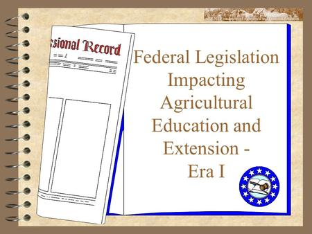 Federal Legislation Impacting Agricultural Education and Extension - Era I.