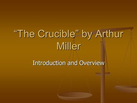 """The Crucible"" by Arthur Miller Introduction and Overview."