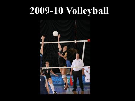 2009-10 Volleyball. Volleyball Items for Review Volleyball State Series 2010 FHSAA Volleyball Finals Officials Recommendation Forms Volleyball Field Clinics.
