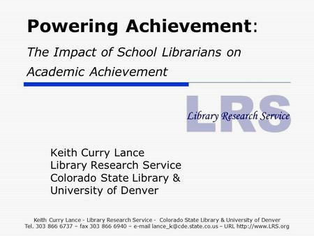 Keith Curry Lance - Library Research Service - Colorado State Library & University of Denver Tel. 303 866 6737 – fax 303 866 6940 –