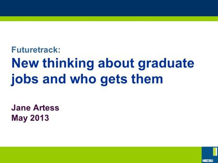 Futuretrack: New thinking about graduate jobs and who gets them Jane Artess May 2013.