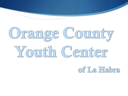 Fact Sheet The Orange County Youth Center (OCYC) offers young adults the opportunity to develop their career interests, receive academic support, and.