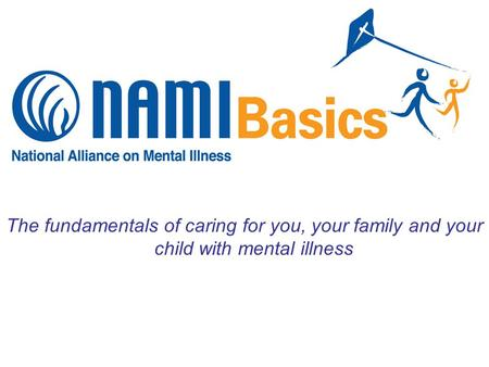 The fundamentals of caring for you, your family and your child with mental illness.