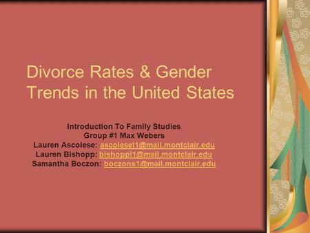 Divorce Rates & Gender Trends in the United States Introduction To Family Studies Group #1 Max Webers Lauren Ascolese: