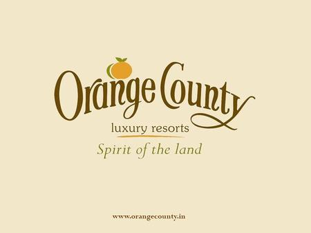 Www.orangecounty.in. Orange County respects and preserves the purity of nature and culture of the land.