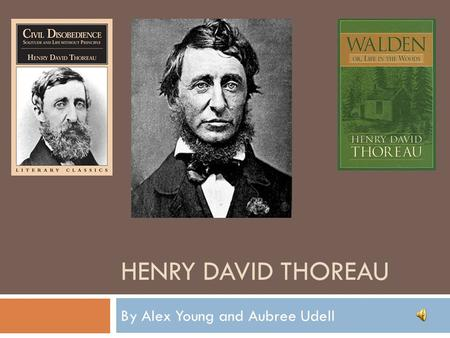 HENRY DAVID THOREAU By Alex Young and Aubree Udell.