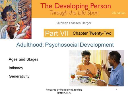 Kathleen Stassen Berger Prepared by Madeleine Lacefield Tattoon, M.A. 1 Part VII Adulthood: Psychosocial Development Chapter Twenty-Two Ages and Stages.