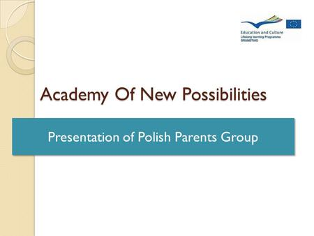 Academy Of New Possibilities Presentation of Polish Parents Group.