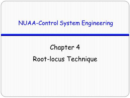 NUAA-Control System Engineering Chapter 4 Root-locus Technique.