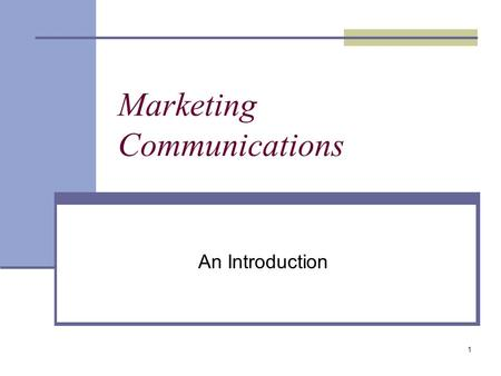 1 Marketing Communications An Introduction. 2 Marketing Communications Defined The coordination and integration of all promotion tools and sources within.