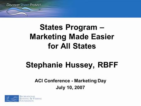 States Program – Marketing Made Easier for All States Stephanie Hussey, RBFF ACI Conference - Marketing Day July 10, 2007.