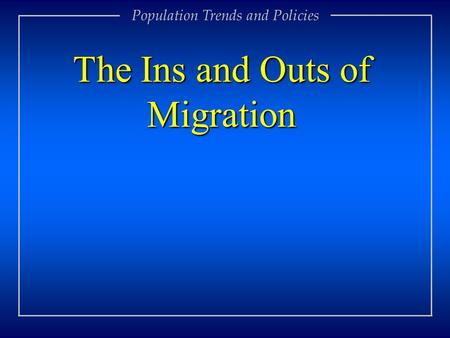 The Ins and Outs of Migration Population Trends and Policies.
