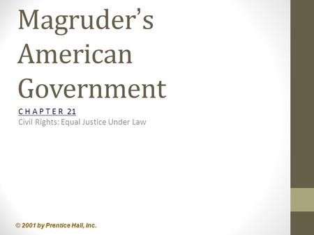 © 2001 by Prentice Hall, Inc. Magruder ' s American Government C H A P T E R 21 Civil Rights: Equal Justice Under Law.