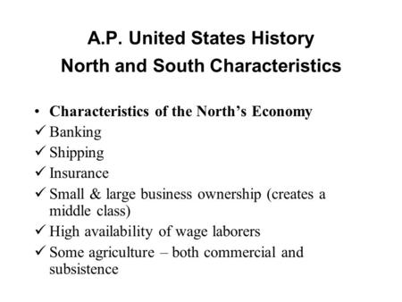 A.P. United States History North and South Characteristics Characteristics of the North's Economy Banking Shipping Insurance Small & large business ownership.