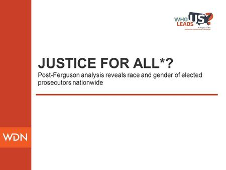 JUSTICE FOR ALL*? Post-Ferguson analysis reveals race and gender of elected prosecutors nationwide.