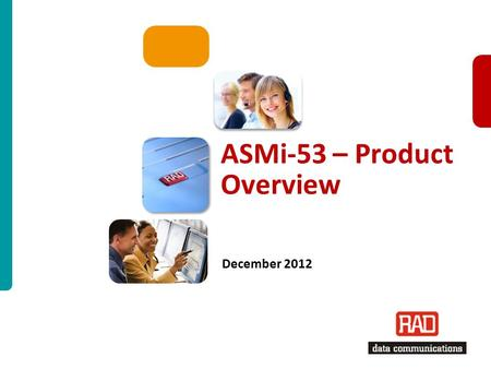 ASMi-53 – Product Overview 2012 Slide 1 ASMi-53 – Product Overview December 2012.