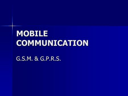 MOBILE COMMUNICATION G.S.M. & G.P.R.S.. Evolution of mobile telephone systems Cellular subscriber growth worldwide Currently more than 45 million cellular.