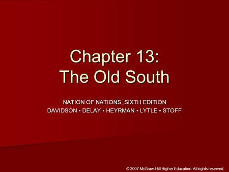 © 2007 McGraw-Hill Higher Education. All rights reserved. NATION OF NATIONS, SIXTH EDITION DAVIDSON DELAY HEYRMAN LYTLE STOFF Chapter 13: The Old South.