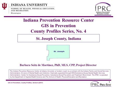 GIS in Prevention, County Profiles, Series 4 (2007) 5. Basic Demographics 1 Indiana Prevention Resource Center GIS in Prevention County Profiles Series,
