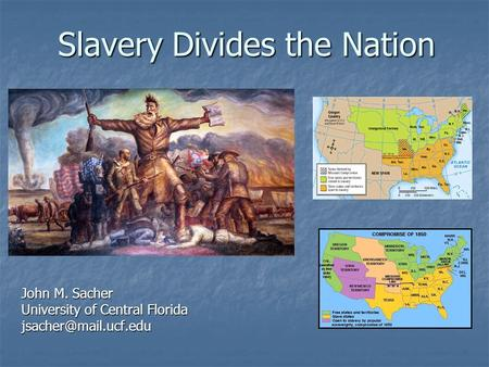 Slavery Divides the Nation John M. Sacher University of Central Florida