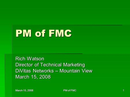 March 15, 2008 PM of FMC 1 Rich Watson Director of Technical Marketing DiVitas Networks – Mountain View March 15, 2008.