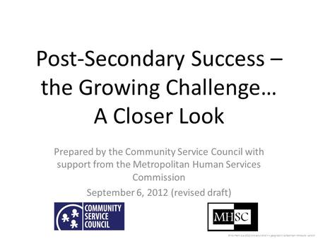 Post-Secondary Success – the Growing Challenge… A Closer Look Prepared by the Community Service Council with support from the Metropolitan Human Services.