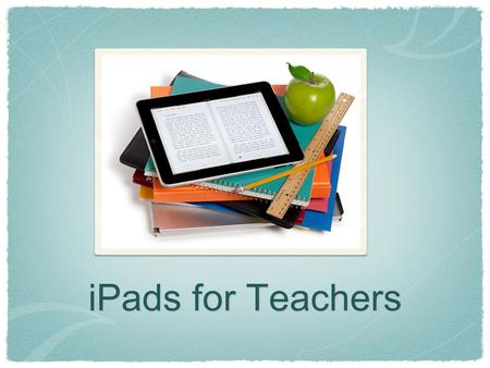 IPads for Teachers. iPad Discussion How have you used the iPad since the last training?